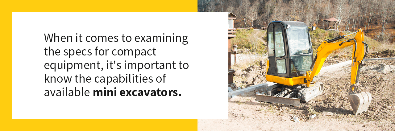 When it comes to examiningthe specs forcompactequipment, it's important to know the capabilities of availablemini excavators.